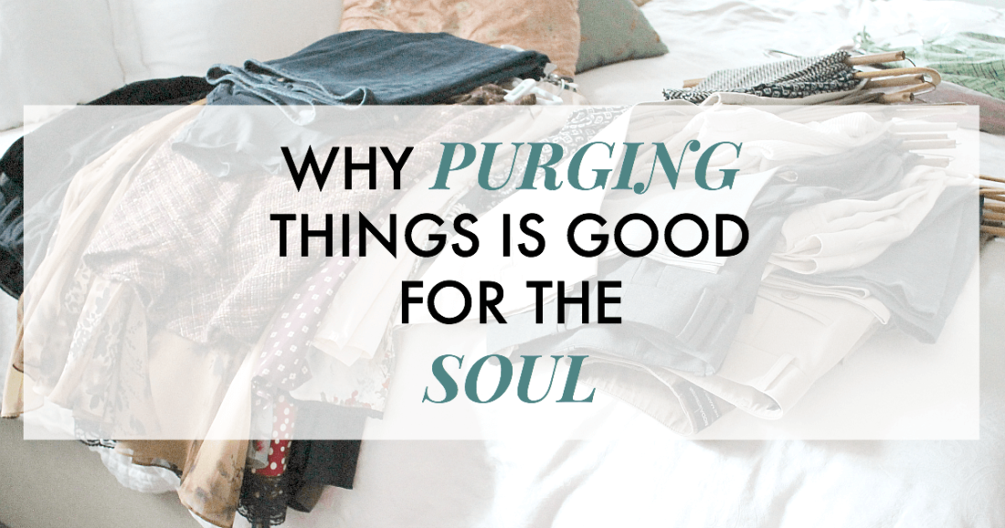 Why Purging Things is Good for the Soul