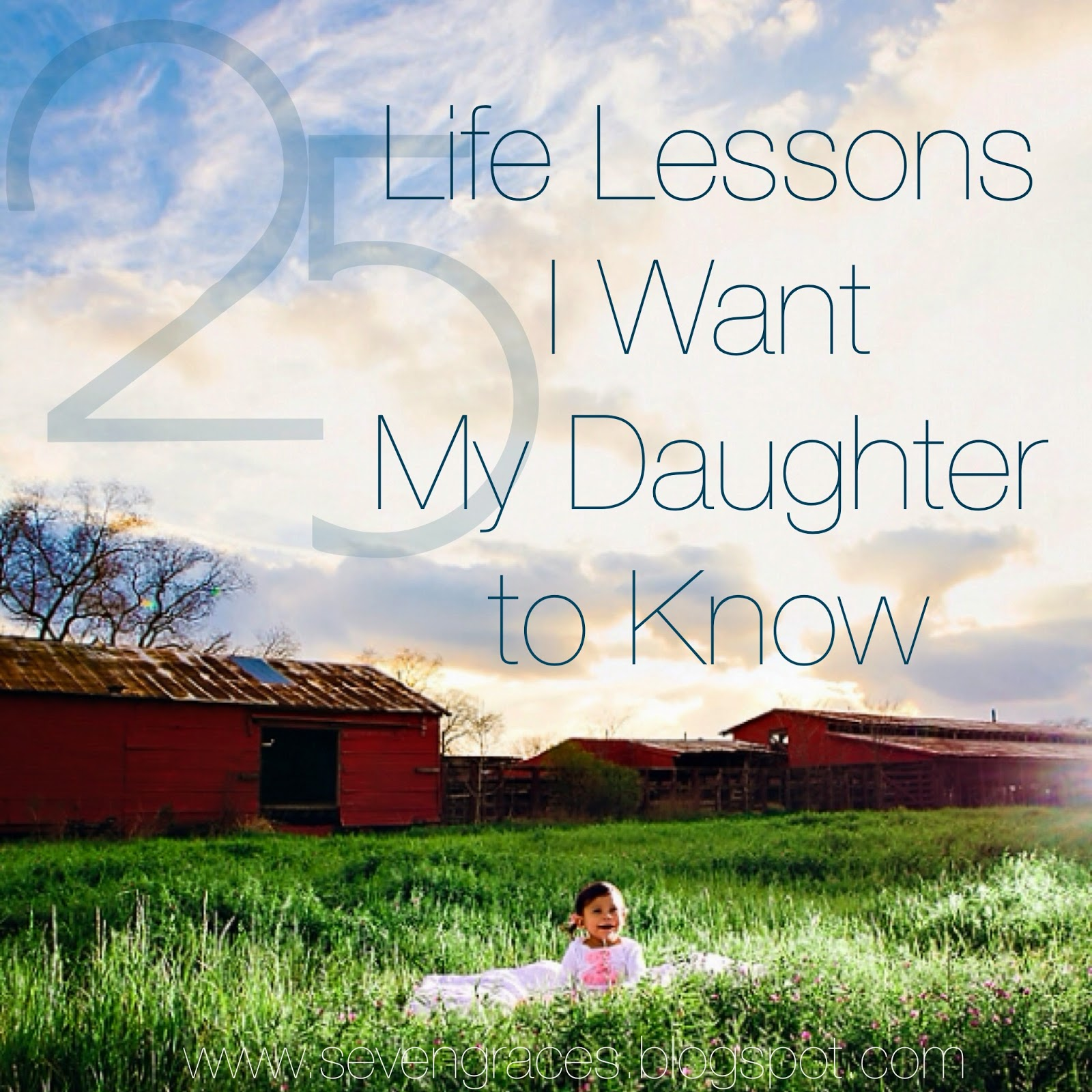 Things Want My Daughters Know Quotes: 25 Life Lessons I Want My Daughter To Know